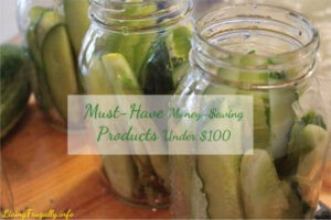 Jars of canned pickles with text overlay that reads money-saving products under $100.
